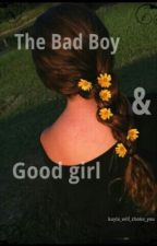 The Bad Boy & Good Girl by kayla_will_choke_you