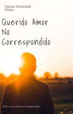 Querido Amor No Correspondido by DanaeArmstrong
