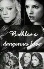bechloe: a dangerous love (pitch perfect bechloe/bloe fanfiction) by bechloe_is_life