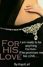 FOR HIS LOVE by RomanceAndMe