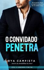 O CONVIDADO PENETRA by ByaCampista