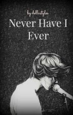 Never Have I Ever || h.s. by dellastyles
