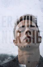 Er Will Nur Sie [II // abgeschlossen] by htearih