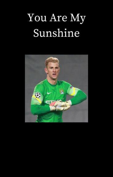 You Are My Sunshine [Joe Hart]