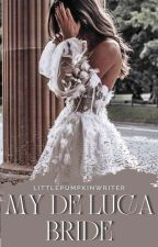 My De Luca Bride [Completed] by LittlePumpkinWriter