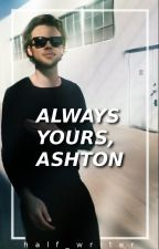 Always Yours, Ashton // 5sos (2) by half_writer