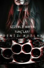 Gizemli Mafya; Tunç'lar! by deniz_mutlay