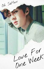 Love for One Week - (Sehun Fanfic) by xMygMyx