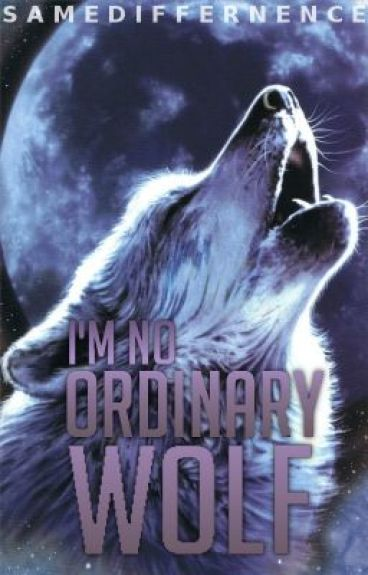 I'm No Ordinary Wolf by SameDifference