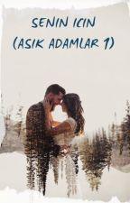 SENİN İÇİN (Aşık Adamlar Serisi 1) DÜZENLENECEK by SenaaDilekk
