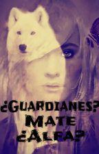 ¿Guardianes? Mate ¿Alfa? by DaiciGuiragua