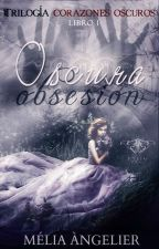 Oscura Obsesión (Corazones Oscuros #1) by beyondthereality