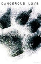 Dangerous love \\ Calum Hood fanfiction //[#Wattys2016] by this_m0nst3r_b3cka