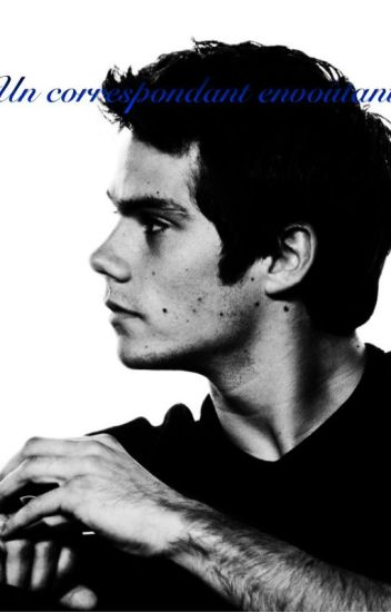 Un correspondant envoûtant - fiction Dylan O'Brien