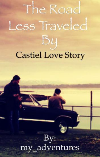 The Road Less Traveled By (Castiel love story)