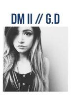 Dm II // G.D by thatrlyweirdgirl