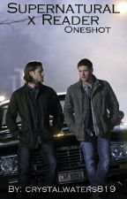 Supernatural x Reader Oneshot (ON HOLD) by crystalwaters819