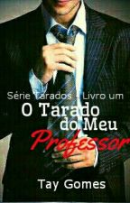 O tarado do meu professor. by taiygomes