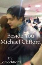 Beside You || Michael Clifford by _oreoclifford