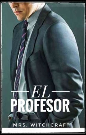 EL PROFESOR by Mrs_Witchcraft