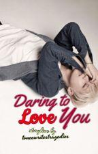 Daring to Love You by toneewritestragedies