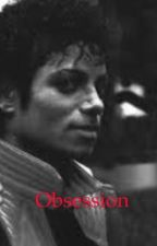 Obsession (Michael Jackson fan fiction) by MJsGirl1987
