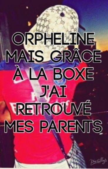 Orpheline mais grace a la boxe j'ai retrouvé mes parents.