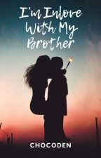 Im Inlove with my Brother (COMPLETED-EDITING) by chocoden