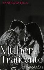 Mulher de Traficante || 1ª temporada || (Completa) by websdabells