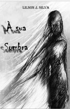 À SUA SOMBRA  by LilsonJonathan