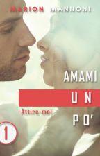 Amami un po' TOME 1 : ATTIRE-MOI (Erato éditions) by marionnella