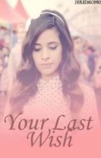 Your Last Wish (Camren) by everlastingcxmren