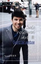 Solo Nosotros Dos ||||:Sentimientos.(En edición) by micaa11777