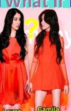 WHAT IF?  (CAMREN)  by MILAHLBS