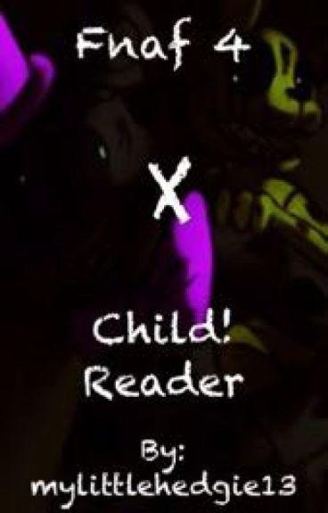 Fnaf 4 x child! reader