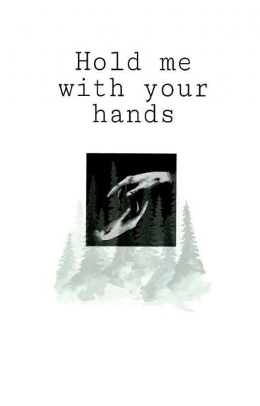 Hold me with Your hands