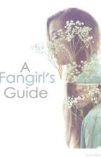 A Fan Girl's Guide (on hiatus) by nostalgicteen