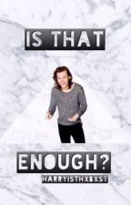 Is that enough? ⇨H.S by harryisthxbxst