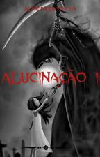 Alucinação I #Wattys2016 by Srta_Aline_Silva