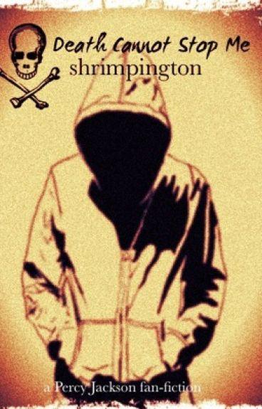 Death Cannot Stop Me - A Percy Jackson Fan-fiction