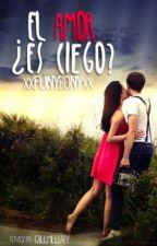El Amor ¿Es Ciego? by xxFunyBonyxx