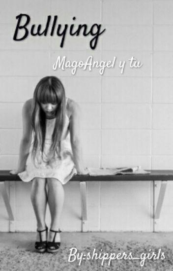 Bullying (MagoAngelEsp y tu)