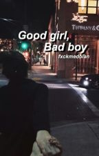 Good girl, bad boy. g.d fanfic  by annefrxn