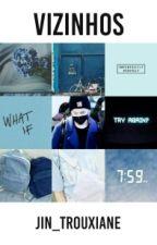 Vizinhos•BTS by jin_trouxiane