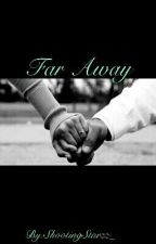 Far Away (Sequel To: Work In Progress) by ShootingStarzz_