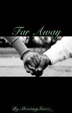 Far Away (Sequel To: Work In Progress) by ShootingStarzz_