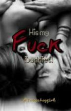 HIS MY FVCK BUDDIES (On Hold) by ScreechyGirl