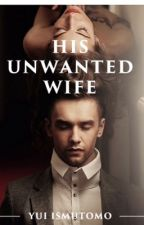 His Unwanted Wife (Previously My Only One - SAMPLE -  PUBLISHED ON 20 AUG'18) by Justme_Ai