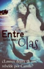 Entre Olas (Camren G!P) by CutsxLTandLJ