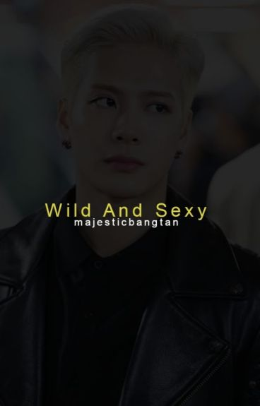 Wild And Sexy? // Jackson Got7 {Completed}